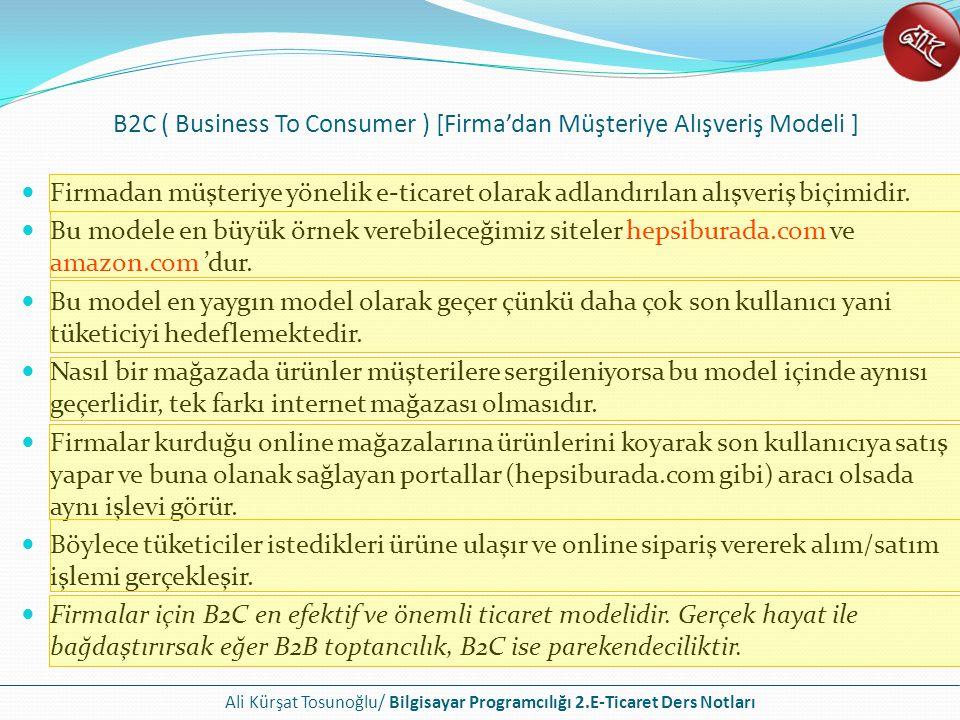 B2C ( Business To Consumer ) [Firma'dan Müşteriye Alışveriş Modeli ]